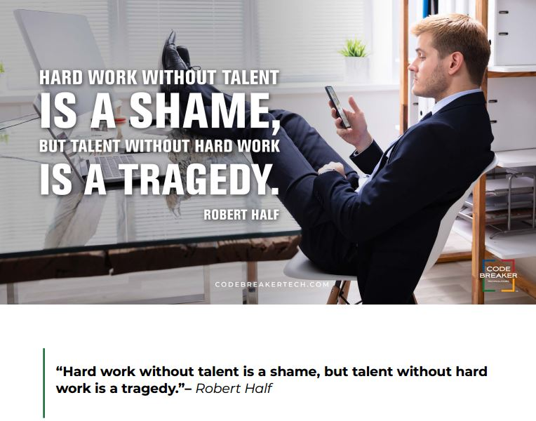"""Hard work without talent is a shame, but talent without hard  work is a tragedy."""