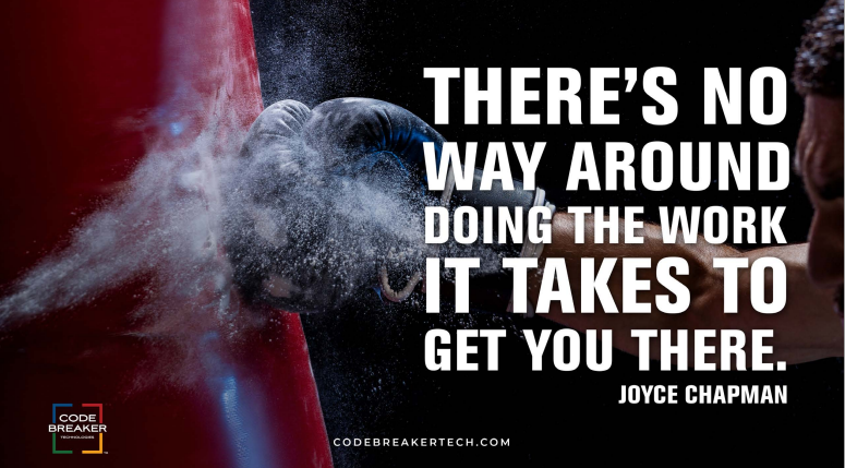 """""""There's no way around doing the work it takes to get you there."""""""