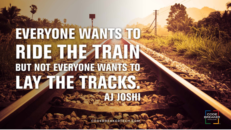 Everyone wants to ride the train but not everyone wants to lay the tracks