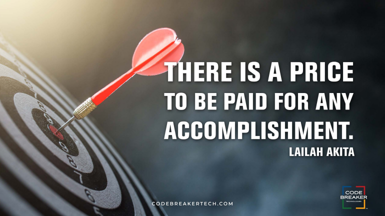"""There is a price to be paid for any accomplishment."" – Lailah Akita"