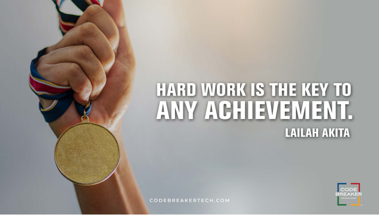 """Hard work is the key to any achievement.""– Lailah Akita"