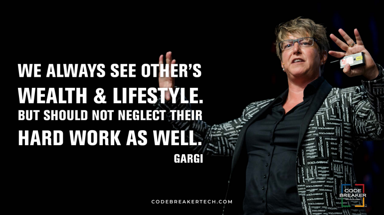 """We always see other's wealth & lifestyle. But should not neglect their hard work as well.""– Gargi"
