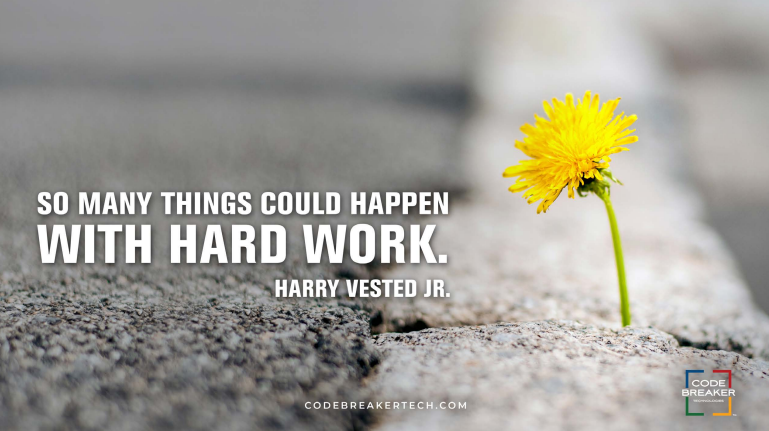 """So many things could happen with a hard work.""– Harry Vested Jr."