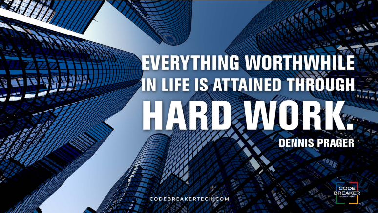 """""""Everything worthwhile in life is attained through hard work."""" – Dennis Prager"""