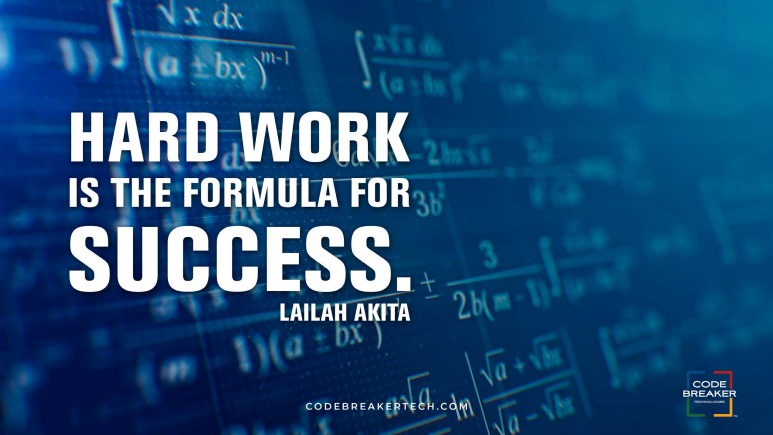 """Hard work is the formula for success.""– Lailah Akita"