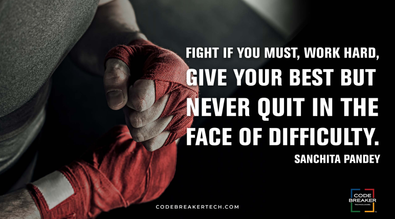 """""""Fight if you must, work hard, give your best but never quit in the face of difficulty.""""– Sanchita Pandey"""
