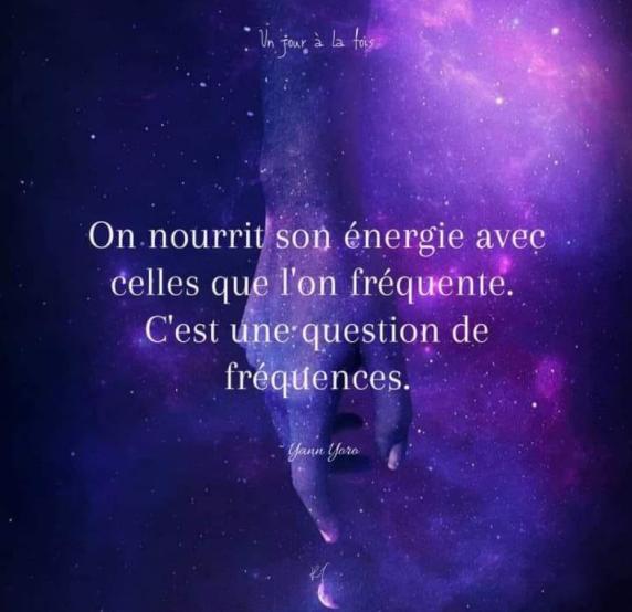 L'énergie des êtres que nous fréquentons.